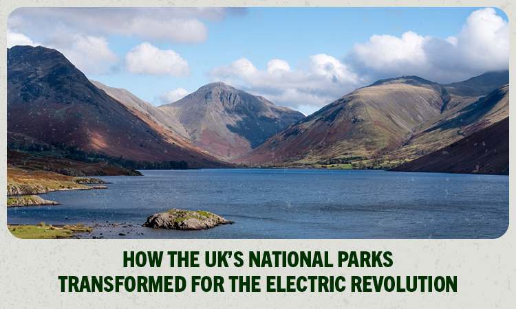 How The UK's National Parks Have Transformed For The EV Revolution